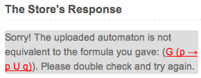 Upload an automaton that is not equivalent to the claimed formula.